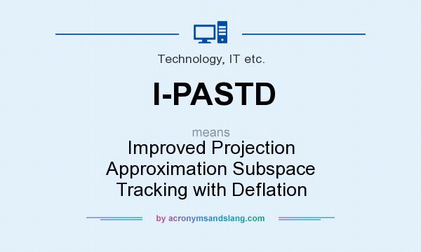 What does I-PASTD mean? It stands for Improved Projection Approximation Subspace Tracking with Deflation