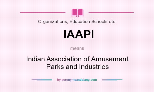 What does IAAPI mean? It stands for Indian Association of Amusement Parks and Industries
