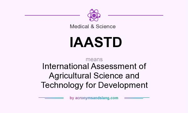 What does IAASTD mean? It stands for International Assessment of Agricultural Science and Technology for Development