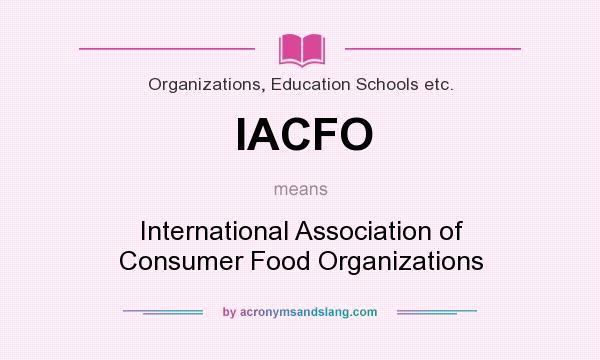 What does IACFO mean? It stands for International Association of Consumer Food Organizations
