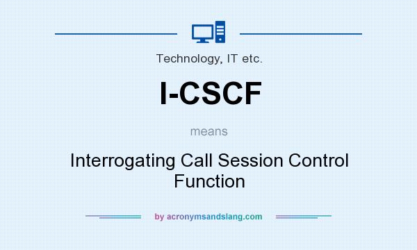 What does I-CSCF mean? It stands for Interrogating Call Session Control Function