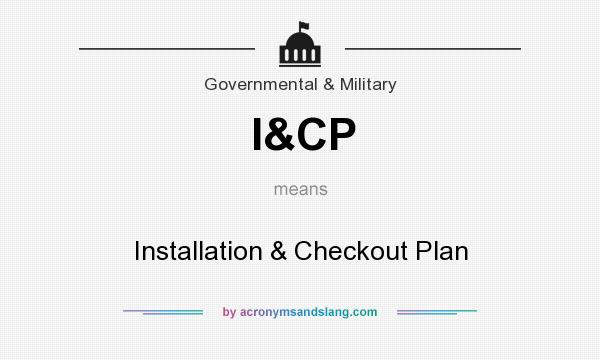 What does I&CP mean? It stands for Installation & Checkout Plan