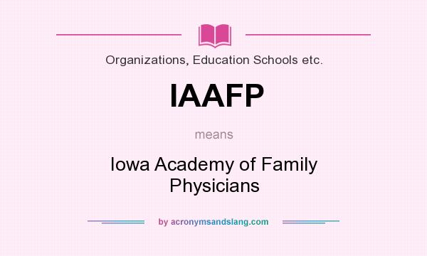 What does IAAFP mean? It stands for Iowa Academy of Family Physicians