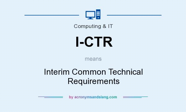 What does I-CTR mean? It stands for Interim Common Technical Requirements