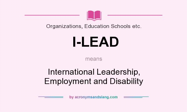 What does I-LEAD mean? It stands for International Leadership, Employment and Disability