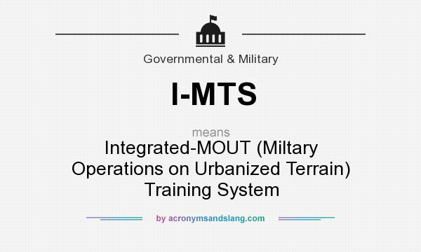What does I-MTS mean? It stands for Integrated-MOUT (Miltary Operations on Urbanized Terrain) Training System