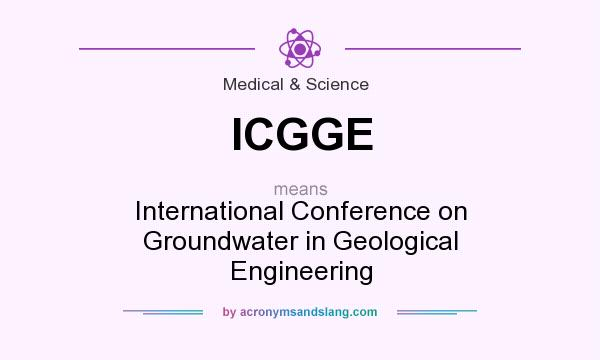 What does ICGGE mean? It stands for International Conference on Groundwater in Geological Engineering