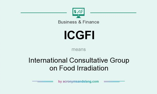 What does ICGFI mean? It stands for International Consultative Group on Food Irradiation