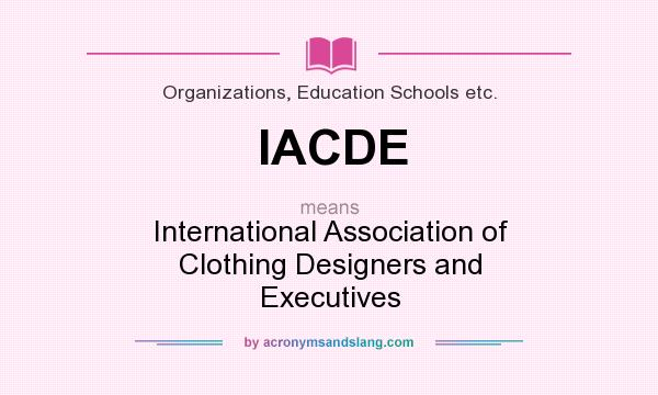 What does IACDE mean? It stands for International Association of Clothing Designers and Executives