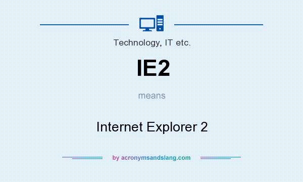 What does IE2 mean? It stands for Internet Explorer 2