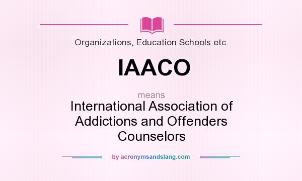 What does IAACO mean? It stands for International Association of Addictions and Offenders Counselors