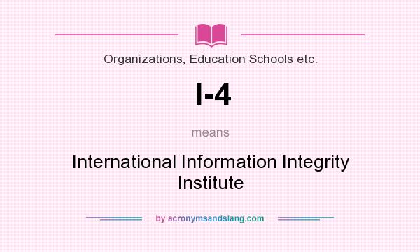 What does I-4 mean? It stands for International Information Integrity Institute