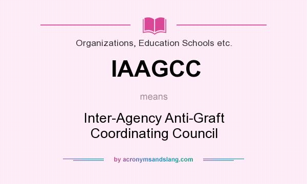 What does IAAGCC mean? It stands for Inter-Agency Anti-Graft Coordinating Council