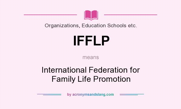 What does IFFLP mean? It stands for International Federation for Family Life Promotion