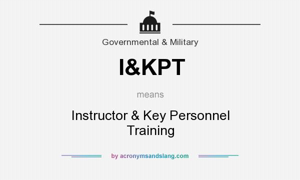 What does I&KPT mean? It stands for Instructor & Key Personnel Training