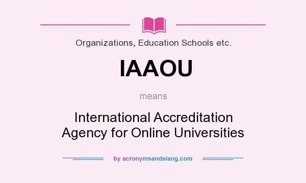 What does IAAOU mean? It stands for International Accreditation Agency for Online Universities