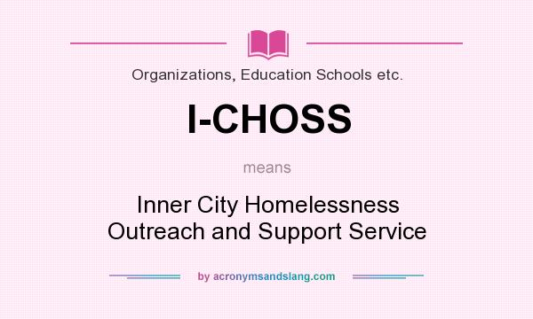 What does I-CHOSS mean? It stands for Inner City Homelessness Outreach and Support Service