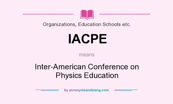 What does IACPE mean? It stands for Inter-American Conference on Physics Education