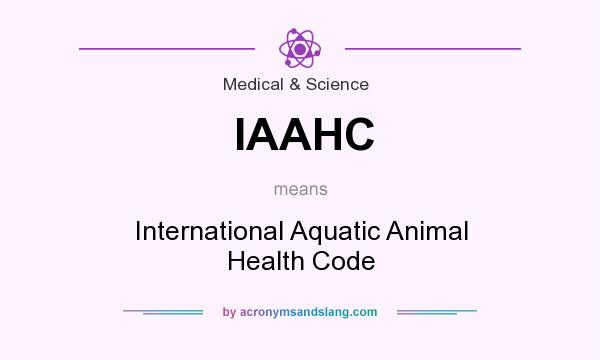 What does IAAHC mean? It stands for International Aquatic Animal Health Code