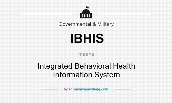What does IBHIS mean? It stands for Integrated Behavioral Health Information System