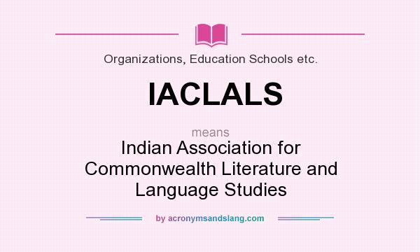 What does IACLALS mean? It stands for Indian Association for Commonwealth Literature and Language Studies