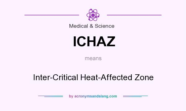 What does ICHAZ mean? It stands for Inter-Critical Heat-Affected Zone
