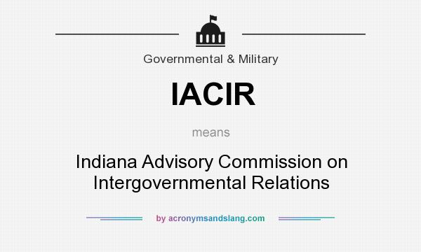 What does IACIR mean? It stands for Indiana Advisory Commission on Intergovernmental Relations