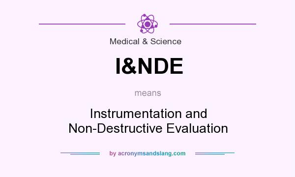 What does I&NDE mean? It stands for Instrumentation and Non-Destructive Evaluation