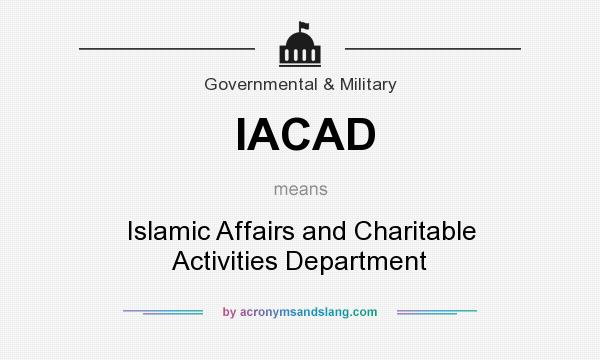 What does IACAD mean? It stands for Islamic Affairs and Charitable Activities Department
