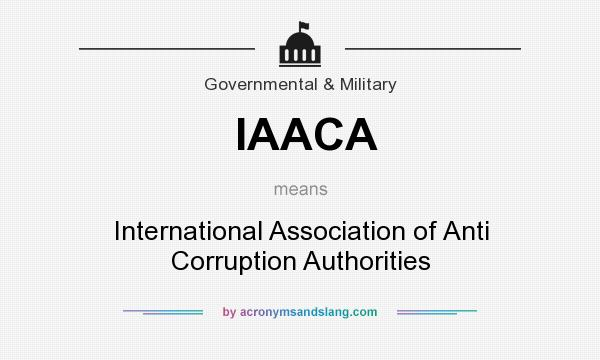 What does IAACA mean? It stands for International Association of Anti Corruption Authorities