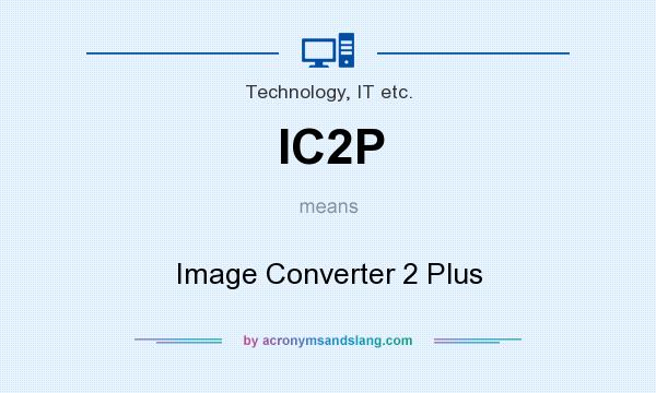 What does IC2P mean? It stands for Image Converter 2 Plus