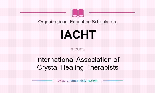 What does IACHT mean? It stands for International Association of Crystal Healing Therapists