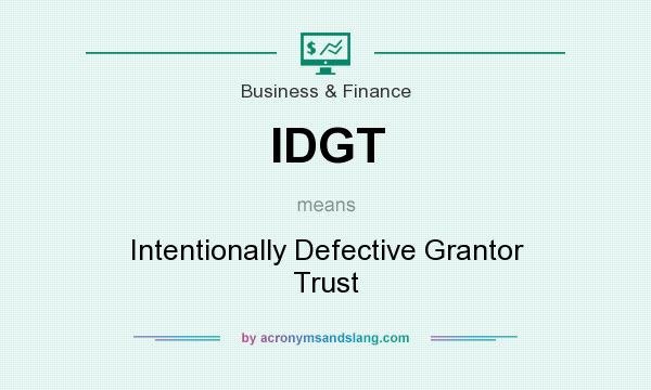 What does IDGT mean? It stands for Intentionally Defective Grantor Trust