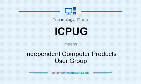 What does ICPUG mean? It stands for Independent Computer Products User Group