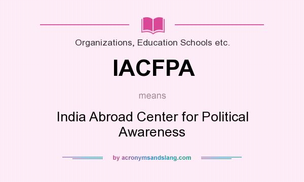 What does IACFPA mean? It stands for India Abroad Center for Political Awareness