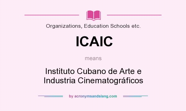 What does ICAIC mean? It stands for Instituto Cubano de Arte e Industria Cinematográficos