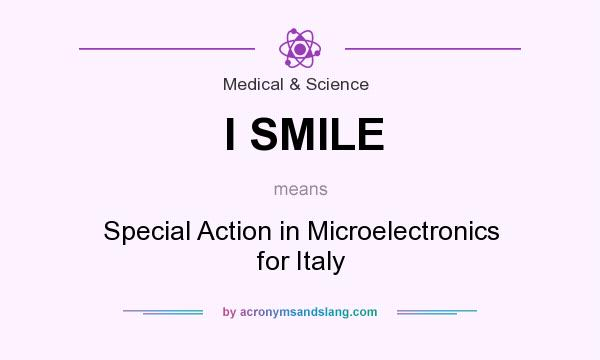 What does I SMILE mean? It stands for Special Action in Microelectronics for Italy