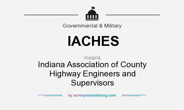 What does IACHES mean? It stands for Indiana Association of County Highway Engineers and Supervisors