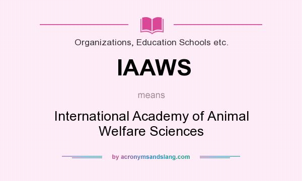 What does IAAWS mean? It stands for International Academy of Animal Welfare Sciences