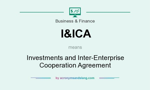 What does I&ICA mean? It stands for Investments and Inter-Enterprise Cooperation Agreement