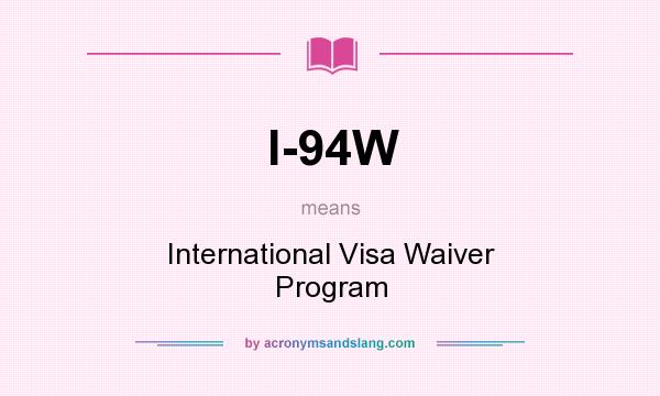 What does I-94W mean? It stands for International Visa Waiver Program