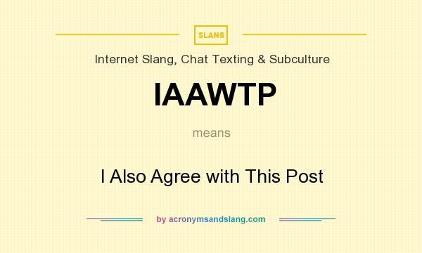 What does IAAWTP mean? It stands for I Also Agree with This Post