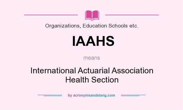 What does IAAHS mean? It stands for International Actuarial Association Health Section