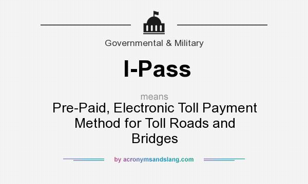 What does I-Pass mean? It stands for Pre-Paid, Electronic Toll Payment Method for Toll Roads and Bridges