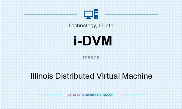 What does i-DVM mean? It stands for Illinois Distributed Virtual Machine