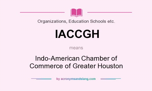 What does IACCGH mean? It stands for Indo-American Chamber of Commerce of Greater Houston
