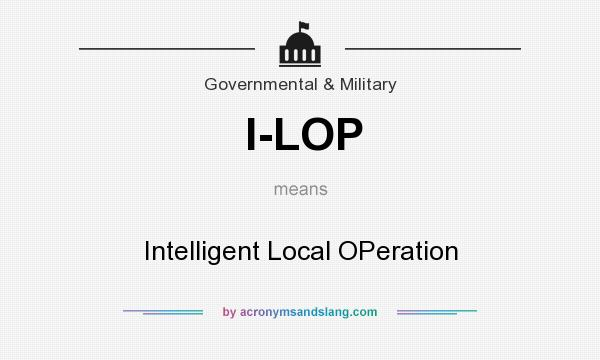 What does I-LOP mean? It stands for Intelligent Local OPeration