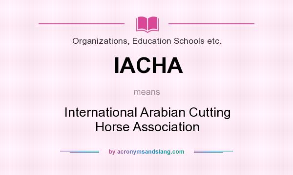 What does IACHA mean? It stands for International Arabian Cutting Horse Association
