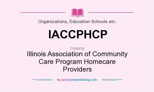 What does IACCPHCP mean? It stands for Illinois Association of Community Care Program Homecare Providers
