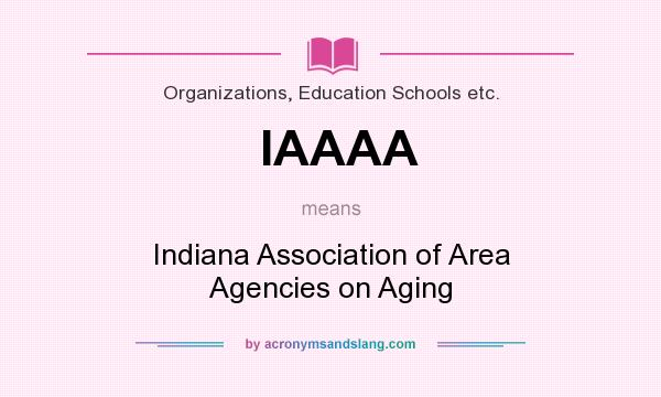 What does IAAAA mean? It stands for Indiana Association of Area Agencies on Aging
